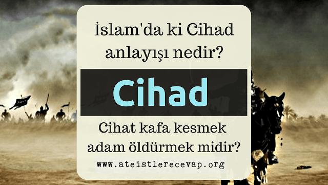 İslam'da Cihad anlayışı nedir? Cihat kafa kesmek midir?