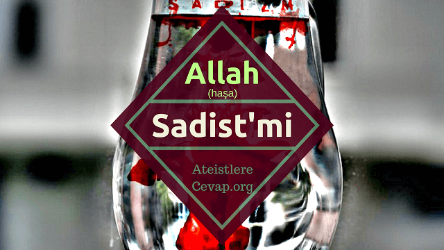 Allah (haşa) sadist mi?