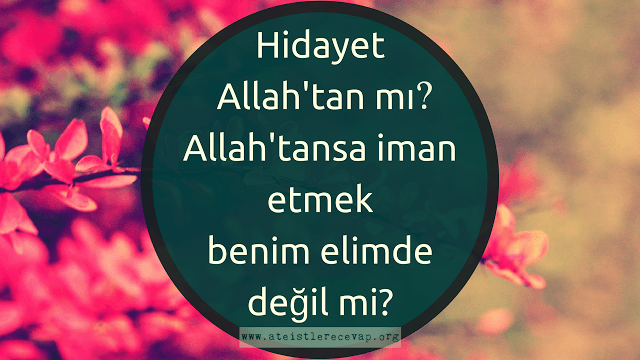 Hidayet Allah'tan mı? Allah'tansa iman etmek benim elimde değil mi?