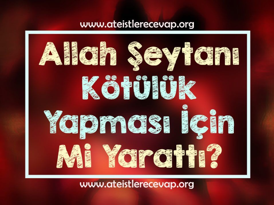 Allah-Şeytanı-Kötülük-Yapması-İçin-Mi-Yarattı-2